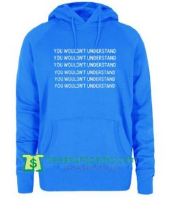 You Wouldn't Understand Hoodie Maker Cheap