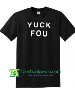 Yuck Fou T Shirt Maker Cheap