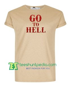 Go To Hell T Shirt Maker Cheap