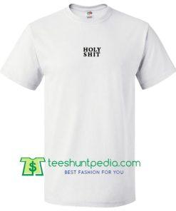 Holy Shit T Shirt Maker Cheap