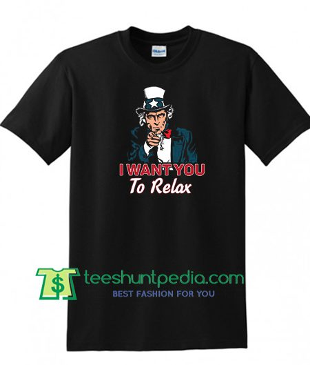 I Want You to Relax, Uncle Same Shirt, patriotic shirt, Independence day Shirt Maker Cheap