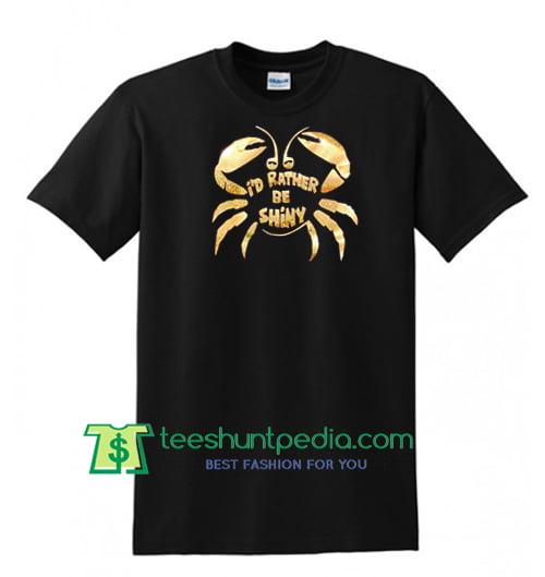 I'd Rather Be Shiny Tamatoa Crab Shirt, Disney Moana Shirt Maker Cheap