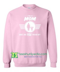 I'm a mom what are you proud of sweatshirt, gift for mom shirt B-501 Maker Cheap
