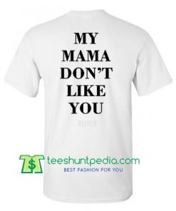 My Mom Dont Like You T Shirt Maker Cheap
