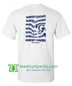 Nobody Knows T Shirt Maker Cheap