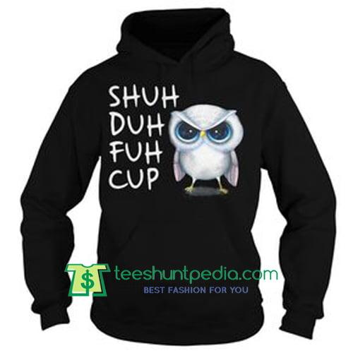 Owl Shuh Duh Fuh Cup Hoodie Maker Cheap