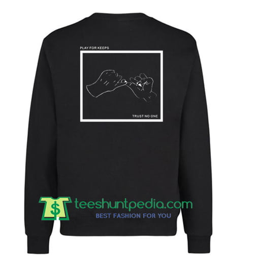 Buy Play For Keeps Trust No One Sweatshirt Maker Cheap From