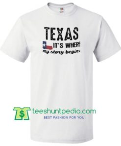 Texas It's where my story begin flag T Shirt Maker Cheap