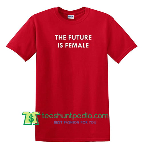 The Future Is Female T shirt Maker Cheap