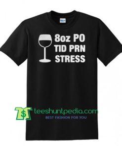 Wine 8oz Po Tid Prn shirt Maker Cheap