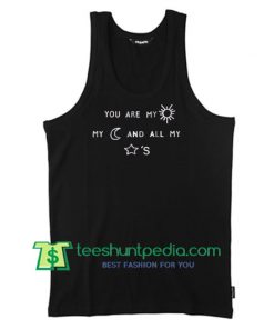 You Are My Sun My Moon And All My Stars Tank Top Maker Cheap