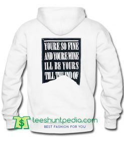 youre so fine and youre mine hoodie back Maker Cheap