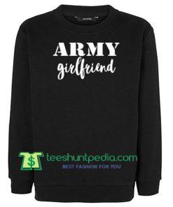 ARMY GIRLFRIEND Burnout Sweatshirt, Army Gift, Soldier Shirt, Gift Birthday Cute Sweatshirt Maker Cheap