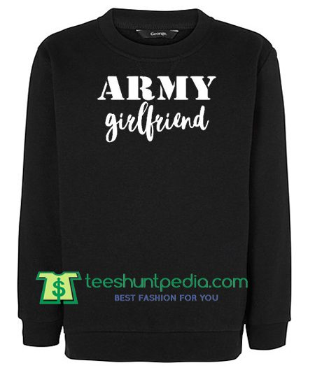 ARMY GIRLFRIEND Burnout Sweatshirt, Army Gift, Soldier Shirt, Gift Birthday Cute Sweatshirt Maker Cheap