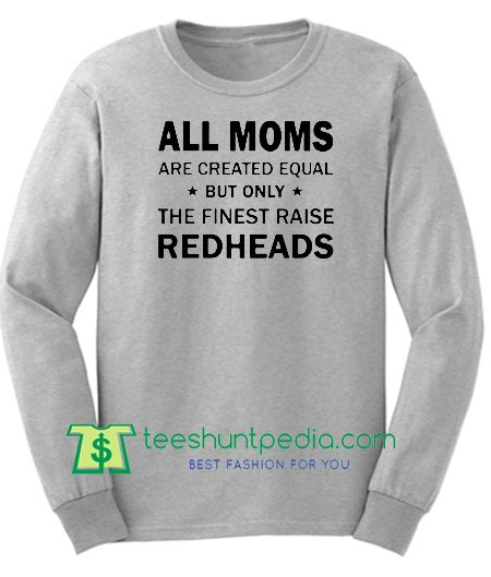 All moms are created equal but only the finest raise redheads Sweatshirt Maker Cheap