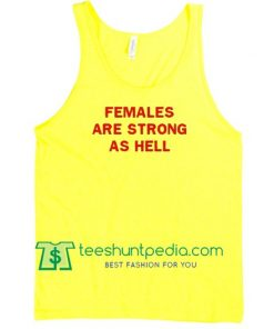 Females Are Strong As hell Tanktop Maker Cheap