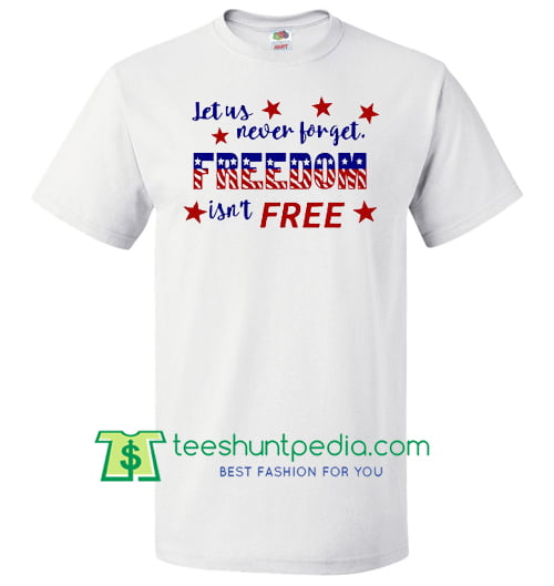 5b78872d4 Fourth of July Tee, Freedom isn't Free T Shirt, 4th of July, Labor Day,  Memorial ...