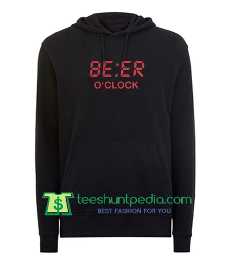 Official Beer o'clock hoodie Maker Cheap