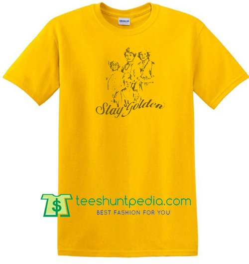 Stay Golden T Shirt Maker Cheap