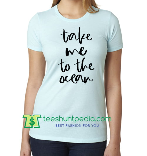 Take Me to The Ocean Shirt, Spring Break Shirt, Adventure Time, Good Vibes Only, Vacation T Shirt Maker Cheap