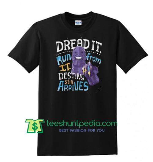 Thanos dread it run from it destiny still arrives shirt Maker Cheap