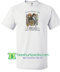 That's what I do I read and I know things shirt Maker Cheap