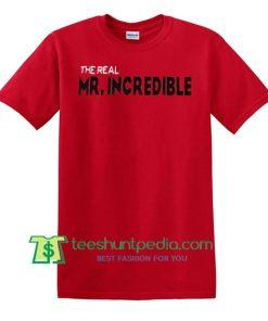 The Real Mr. Incredible, Disney Shirt, Disney Dad, Father's Day, The Incredibles Superhero Shirt Maker Cheap