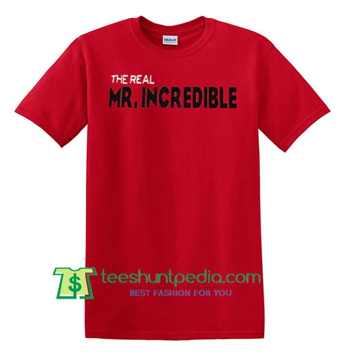 The Real Mr. Incredible, Disney Shirt, Disney Dad, Father's Day, The Incredibles Superhero Shirt Maker Cheap