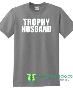 Trophy husband Shirt, Husband shirts, Husband gifts, Men's tees, Wedding gift, Anniversary gifts Shirt Maker Cheap