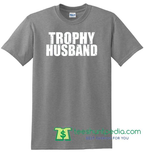 Trophy husband Shirt, Husband shirts, Husband gifts, Men's tees, Wedding gift, Anniversary gifts Shirt Maker Cheap
