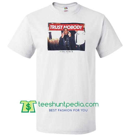 Trust Nobody Tupac T Shirt Maker Cheap