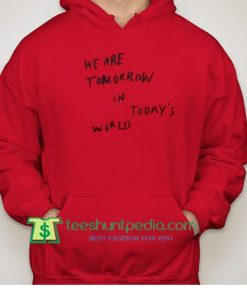 We Are Tomorrow In Today's World Hoodie Maker Cheap