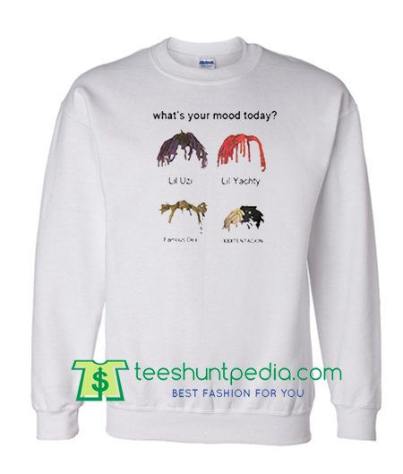 What's Your Mood Today Sweatshirts Maker Cheap
