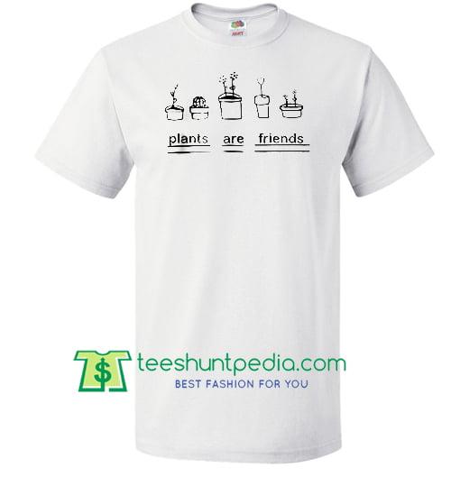 plants are friends T shirt Maker Cheap