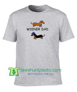 Wiener Dad Shirt, Dachshund T Shirt, Gift for Dad, Father's Day Shirt Maker Cheap