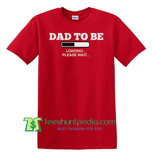 24a73b1b Dad To Be Loading Please Wait Shirt, Dad To Be Gift New Dad Shirt ...
