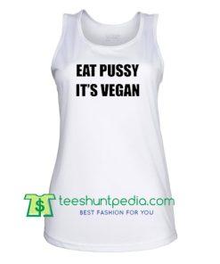 Eat Pussy It's Vegan Tank top Maker Cheap