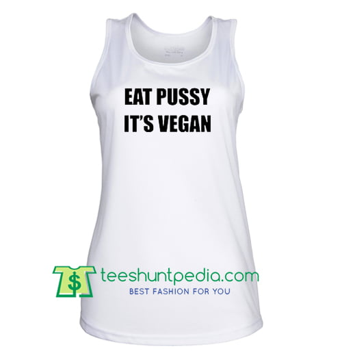 Eat Pussy It's Vegan Tank top Maker Cheap