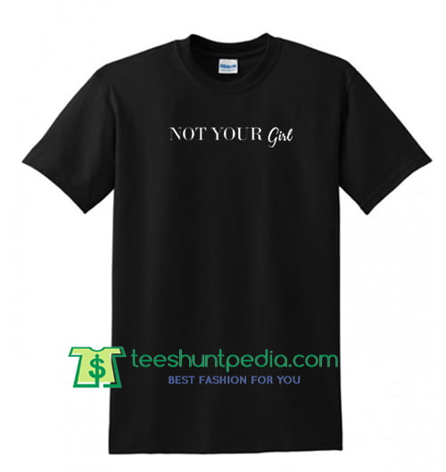 eec23de7 Buy Not Your Girl T Shirt Maker Cheap from teeshuntpedia.com