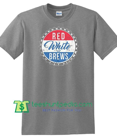 Red White And Brews Shirt, Patriotic Shirt, Independence Day Shirt, America Shirt, Murica Shirt Maker Cheap