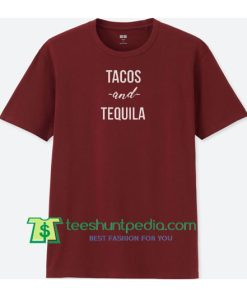 Tacos and Tequila T Shirt Maker Cheap