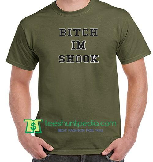 Bitch Im Shook Green Army T Shirt Maker Cheap