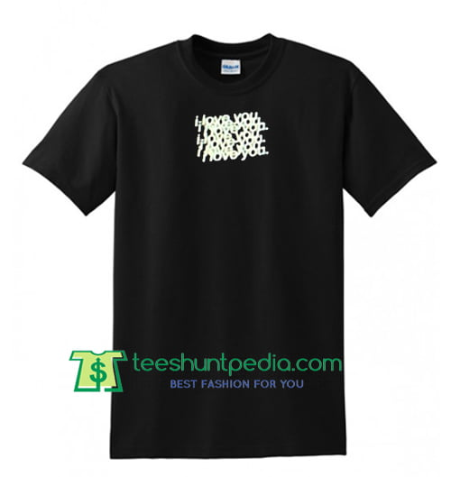 I Love You Unisex adult T shirt Maker Cheap