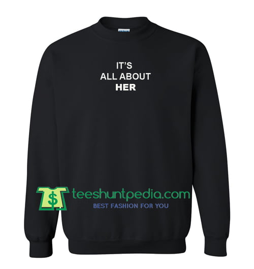 It's All About Her Sweatshirt Maker Cheap