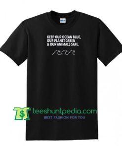 Keep Our Ocean Blue T Shirt Maker Cheap