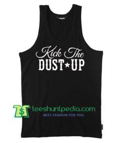 Kick The Dust Up Tank Top Maker Cheap
