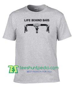Life Behind Bars T Shirt, Sayings Triathlon T Shirt, Mountain Bike T Shirt, Funny Biking Tee Maker Cheap