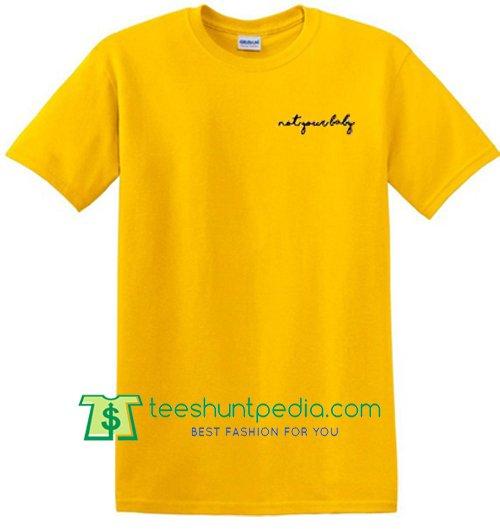 Not Your Baby T Shirt Maker Cheap