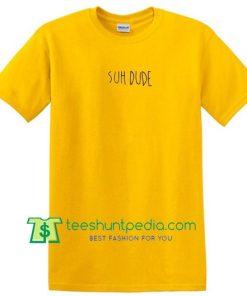 Suh Dude Unisex adult T Shirt Maker Cheap