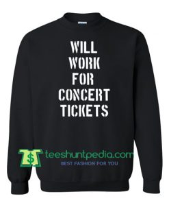 Will Work For Concert Tickets Sweatshirt Maker Cheap